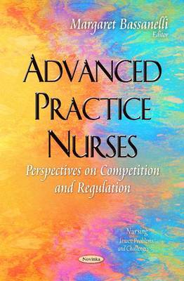 Advanced Practice Nurses: Perspectives on Competition and Regulation (Paperback)