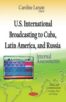 U.S. International Broadcasting to Cuba, Latin America, and Russia: Internal Assessments (Paperback)