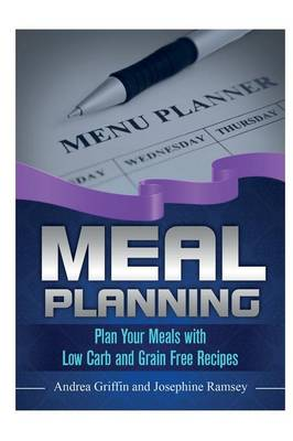 Meal Planning: Plan Your Meals with Low Carb and Grain Free Recipes (Paperback)