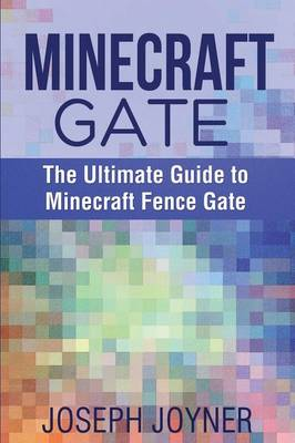Minecraft Gate: The Ultimate Guide to Minecraft Fence Gate (Paperback)