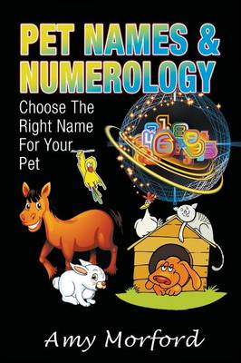 Pet Names and Numerology: Choose the Right Name for Your Pet (Paperback)