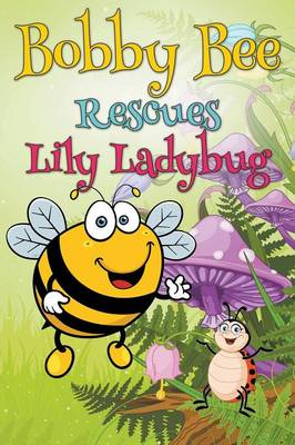 Bobby Bee Rescues Lily Ladybug (Paperback)