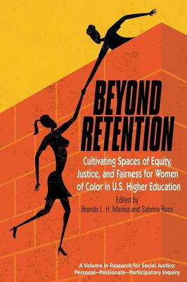 Cover Beyond Retention: Cultivating Spaces of Equity, Justice, and Fairness for Women of Color in U.S. Higher Education - Research for Social Justice: Personal~Passionate~Participatory Inquiry