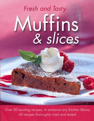 Muffins and Slices - Fresh & Tasty (Paperback)