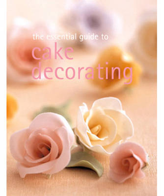 The Essential Guide to Cake Decorating (Paperback)