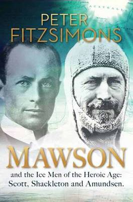 Mawson and the Ice Men of the Heroic Age: Scott, Shackleton and Amundsen (Hardback)