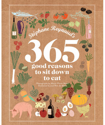 Stephane Reynaud's 365 Good Reasons to Sit Down to Eat (Hardback)