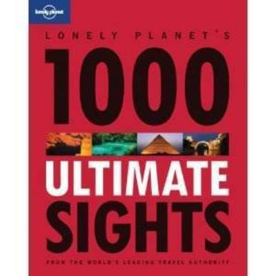1000 Ultimate Sights: A Wide-Ranging and Entertaining Guide Offering Lists for Both Well Known and Off-the-Beaten-Track Sights of the World (Paperback)