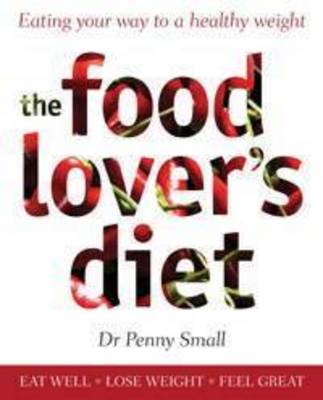 The Food Lover's Diet: Eating Your Way to a Healthy Weight (Paperback)