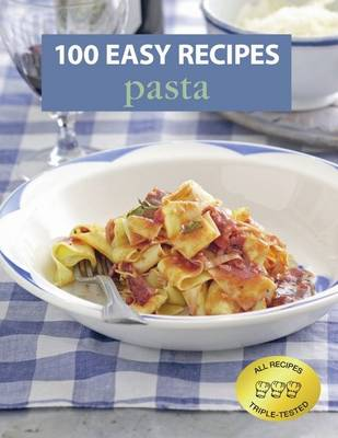100 Easy Recipes: Pasta - 100 Easy Recipes (Book)