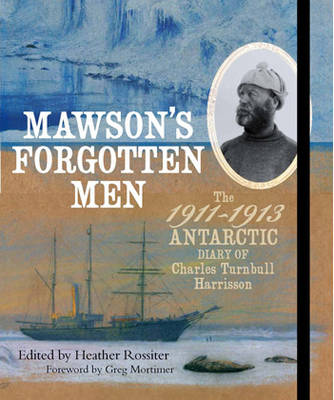 Mawson's Forgotten Men: The 1911-1913 Antarctic Diary of Charles Turnbull Harrisson (Spiral bound)