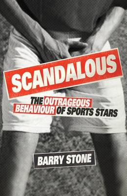 Scandalous: The Outrageous Behaviour of Sports Stars (Paperback)