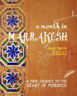 A Month in Marrakesh: A Food Journey to the Heart of Morocco (Paperback)