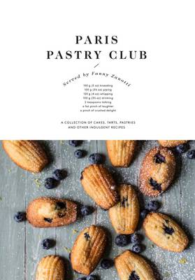 Paris Pastry Club: A Collection of Cakes, Tarts, Pastries and Other Indulgent Recipes (Hardback)