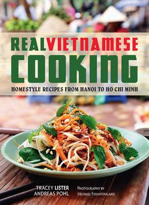 Real Vietnamese Cooking: Homestyle Recipes from Hanoi to Ho Chi Minh (Book)