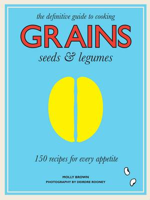 Grains - 150 Recipes for Every Appetite (Hardback)