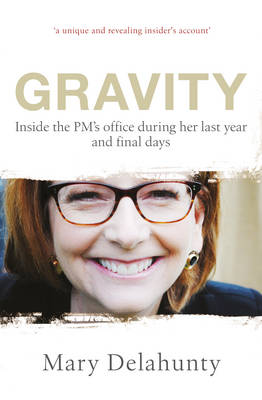 Gravity: Inside the PM's Office During Her Last Year and Final Days (Paperback)