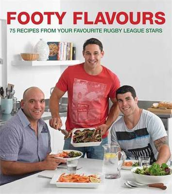 Footy Flavours: 75 Recipes from Your Favourite Rugby League Stars (Paperback)