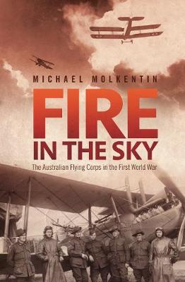 Fire in the Sky: The Australian Flying Corps in the First World War (Paperback)