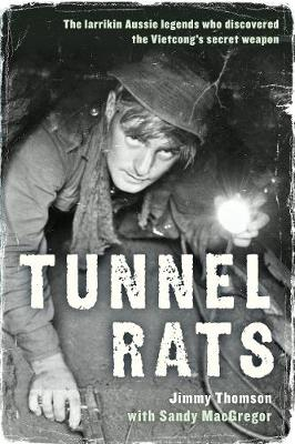 Tunnel Rats: The Larrikin Aussie Legends Who Discovered the Vietcong's Secret Weapon (Paperback)