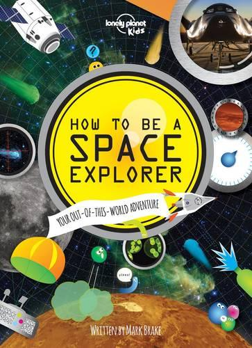 How to be a Space Explorer: Your Out-of-This-World Adventure (Hardback)