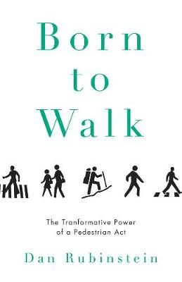 Born to Walk: The Transformative Power of a Pedestrian Act (Hardback)