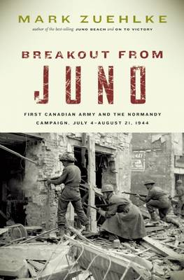 Breakout from Juno: First Canadian Army and the Normandy Campaign, July 4-August 21, 1944 (Paperback)