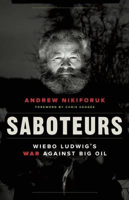 Saboteurs: Wiebo Ludwig's War Against Big Oil (Paperback)