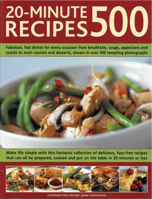 500 20-minute Recipes: Fabulous, Fast Dishes for Every Occasion from Breakfasts, Soups, Appetizers and Snacks to Main Courses and Desserts, Shown in Over 500 Tempting Photographs (Paperback)