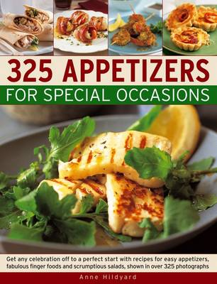 325 Appetizers for Special Occasions: Get Any Celebration Off to a Perfect Start with Recipes for Easy Appetizers, Fabulous Finger Foods and Scrumptious Salads, Shown in Over 325 Photographs (Paperback)