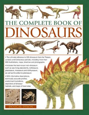 The Complete Book of Dinosaurs: The Ultimate Reference to 355 Dinosaurs from the Triassic, Jurassic and Cretaceous Periods, Including More Than 900 Illustrations, Maps, Timelines and Photographs (Paperback)