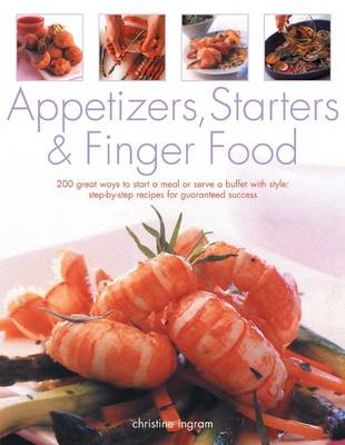 Appetizers, Starters & Finger Food: 200 Great Ways to Start a Meal or Serve a Buffet with Style (Paperback)
