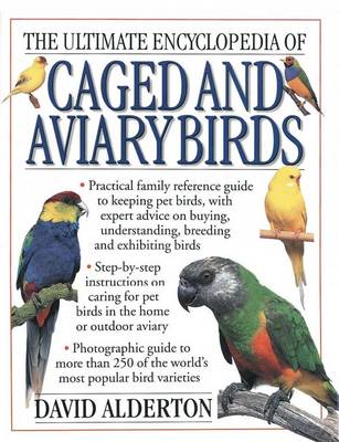 The Ultimate Encyclopedia of Caged & Aviary Birds: A Practical Family Reference Guide to Keeping Pet Birds, with Expert Advice on Buying, Understanding, Breeding and Exhibiting Birds (Paperback)
