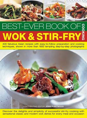 The Best-ever Book of Wok & Stir Fry: 400 Fabulous Asian Recipes with Easy-to-follow Preparation and Cooking Techniques, Shown in More Than 1600 Tempting Step-by-step Photographs (Paperback)