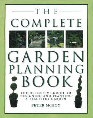 The Complete Garden Planning Book: The Definitive Guide to Designing and Planting a Beautiful Garden (Paperback)