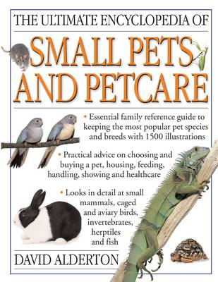 The Ultimate Encyclopedia of Small Pets & Pet Care: Essential Family Reference Guide to Keeping the Most Popular Pet Species and Breeds, With 800 Photographs (Paperback)