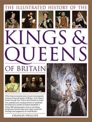 Illustrated History of the Kings & Queens of Britain: An Authoritative History of the Royalty of Britain, the Rulers, Their Consorts and Families and the Pretenders to the Throne (Paperback)