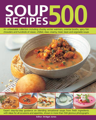 500 Soup Recipes: an Unbeatable Collection Including Chunky Winter Warmers, Oriental Broths, Spicy Fish Chowders and Hundreds of Classic, Chilled, Clear, Creamy, Meat, Bean and Vegetable Soups (Paperback)