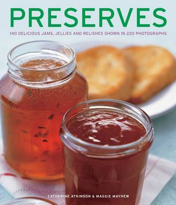 Preserves: 140 Delicious Jams, Jellies and Relishes Shown in 220 Photographs (Paperback)
