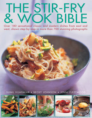 The Stir-fry & Wok Bible: Over 180 Sensational Classic and Modern Dishes from East and West, Shown Step-by-step in More Than 700 Stunning Photographs (Paperback)