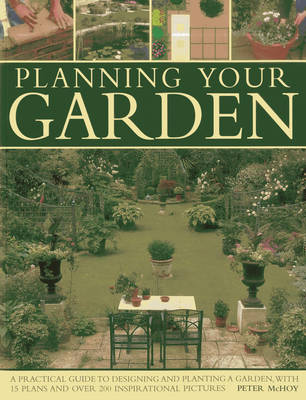 Planning Your Garden: A Practical Guide to Designing and Planting Your Garden, with 15 Plans and Over 200 Inspirational Pictures. (Paperback)