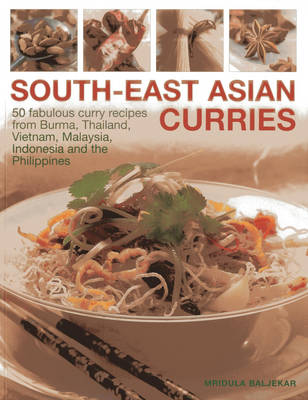 South-East Asian Curries: 50 Fabulous Curry Recipes from Burma, Thailand, Vietnam, Malaysia, Indonesia and the Philippines (Paperback)
