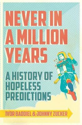 Never in a Million Years: A History of Hopeless Predictions (Paperback)