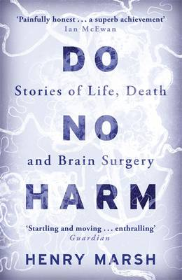 Cover Do No Harm: Stories of Life, Death and Brain Surgery