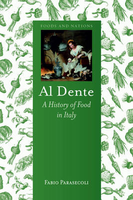 Al Dente: A History of Food in Italy - Foods and Nations (Hardback)