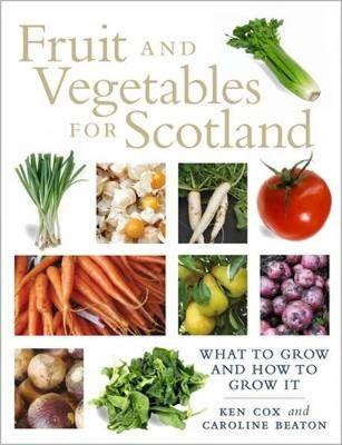Fruit and Vegetables for Scotland: What to Grow and How to Grow It (Paperback)