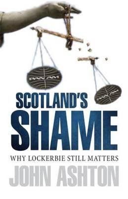 Scotland's Shame: Lockerbie 25 Years On  -  Why It Still Matters (Paperback)
