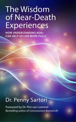 The Wisdom of Near-death Experiences: How Understanding Ndes Can Help Us Live More Fully (Paperback)