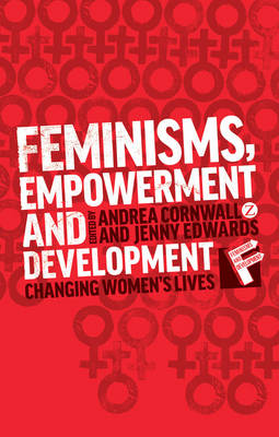 Feminisms, Empowerment and Development: Changing Women's Lives - Feminism and Development (Paperback)