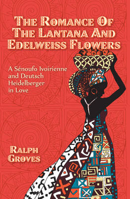 The Romance of the Lantana and Edelweiss Flowers: A Senoufo Ivoirienne and Deutsch Heidelberger in Love (Paperback)